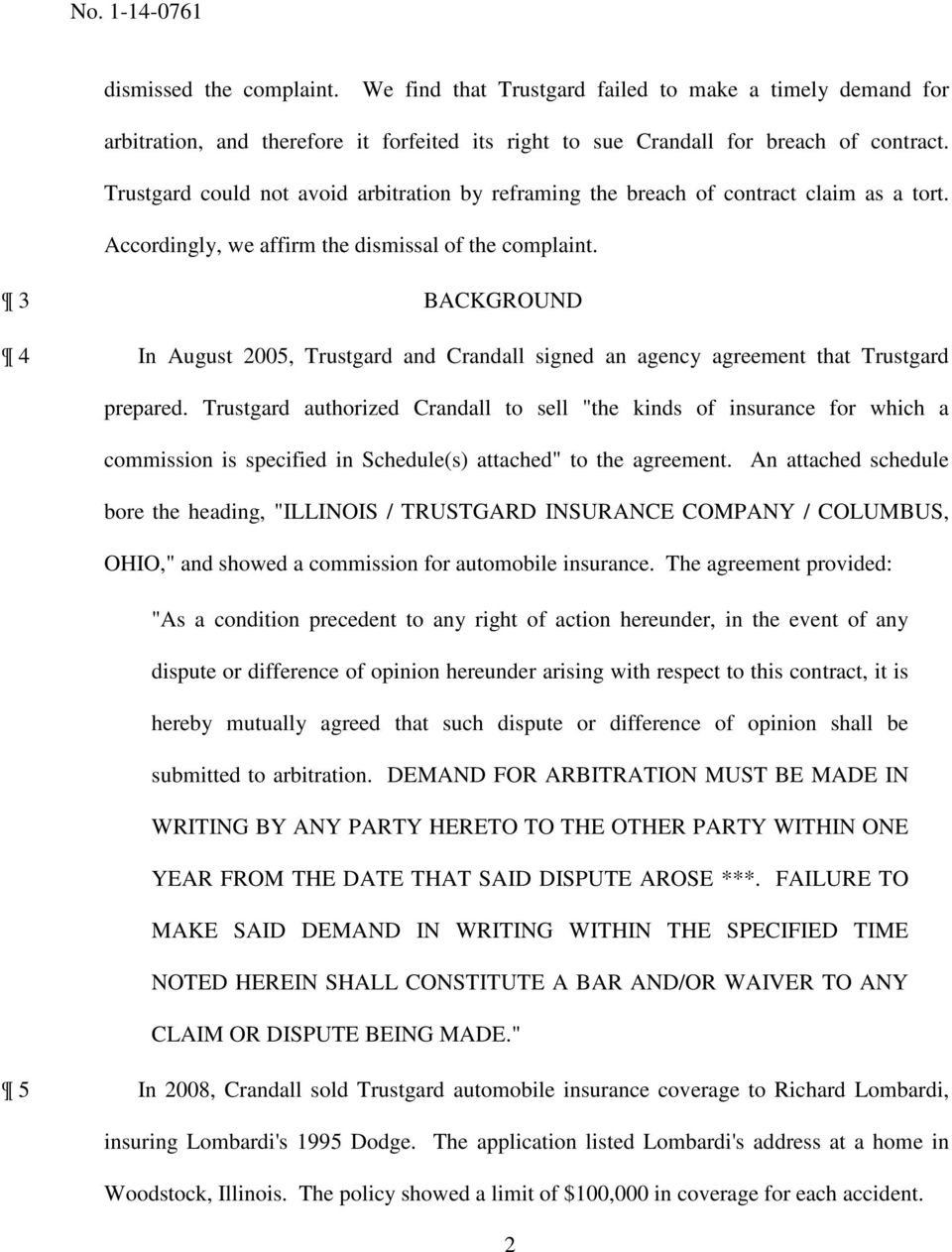 3 BACKGROUND 4 In August 2005, Trustgard and Crandall signed an agency agreement that Trustgard prepared.