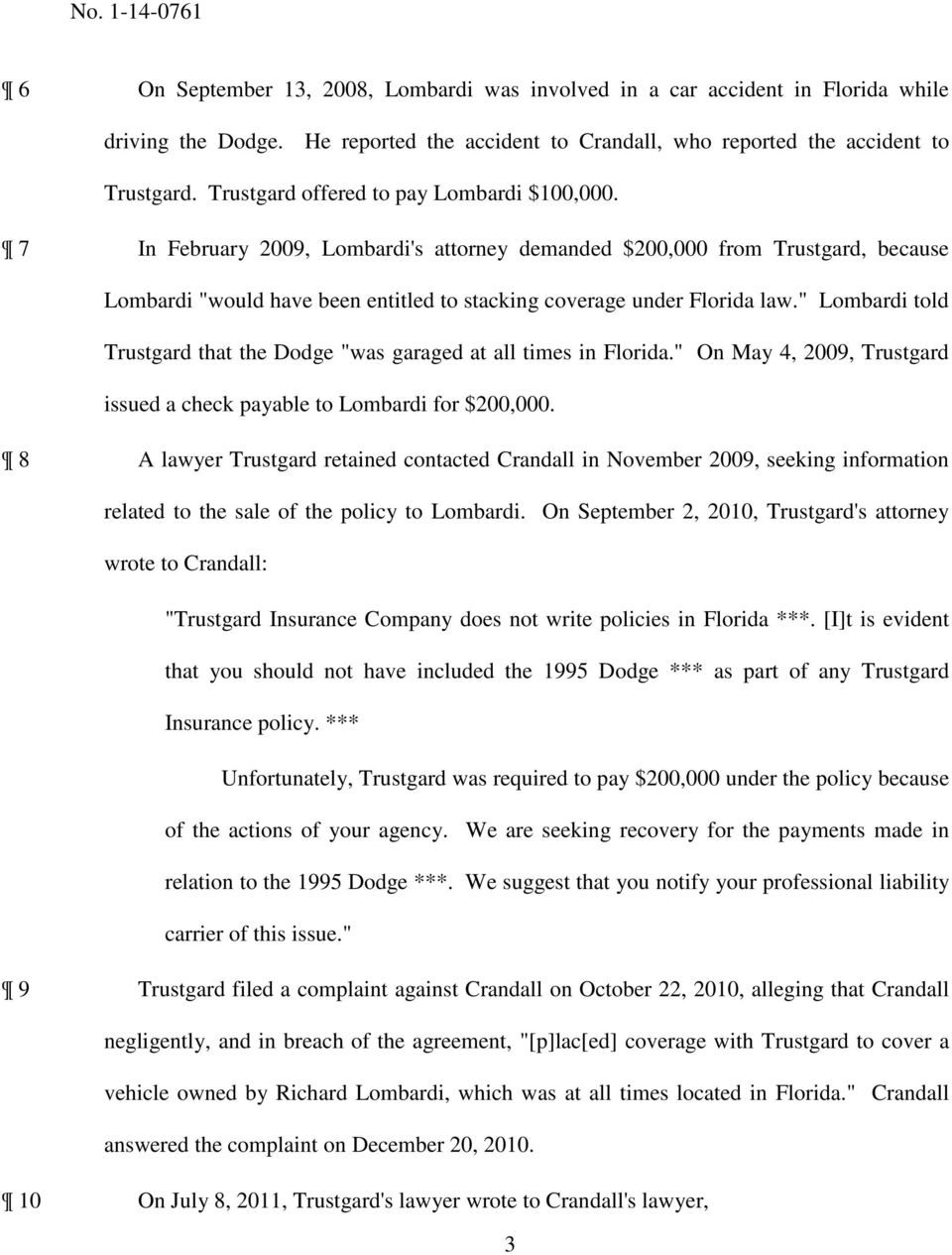 """ Lombardi told Trustgard that the Dodge ""was garaged at all times in Florida."" On May 4, 2009, Trustgard issued a check payable to Lombardi for $200,000."