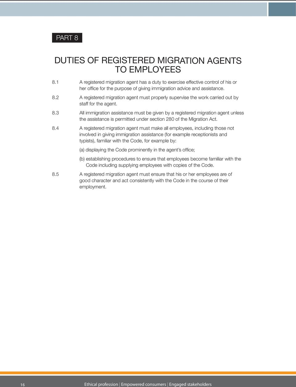 2 A registered migration agent must properly supervise the work carried out by staff for the agent. 8.
