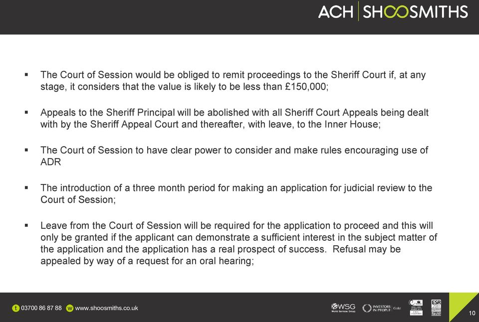 rules encouraging use of ADR The introduction of a three month period for making an application for judicial review to the Court of Session; Leave from the Court of Session will be required for the