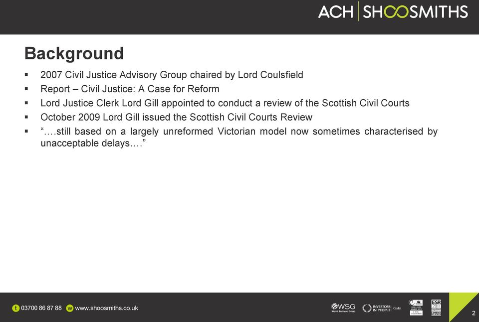 the Scottish Civil Courts October 2009 Lord Gill issued the Scottish Civil Courts Review.