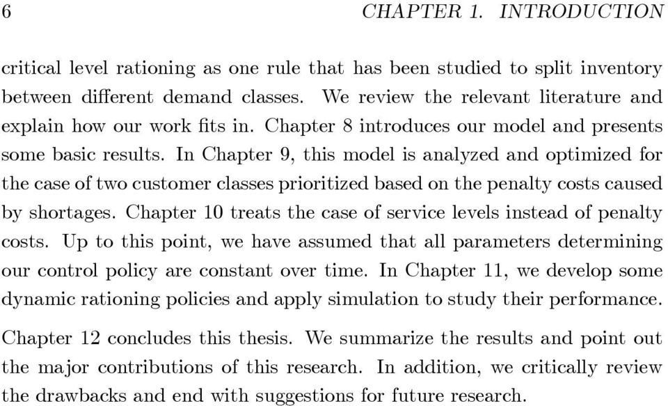 In Chapter 9, this model is analyzed and optimized for the case of two customer classes prioritized based on the penalty costs caused by shortages.