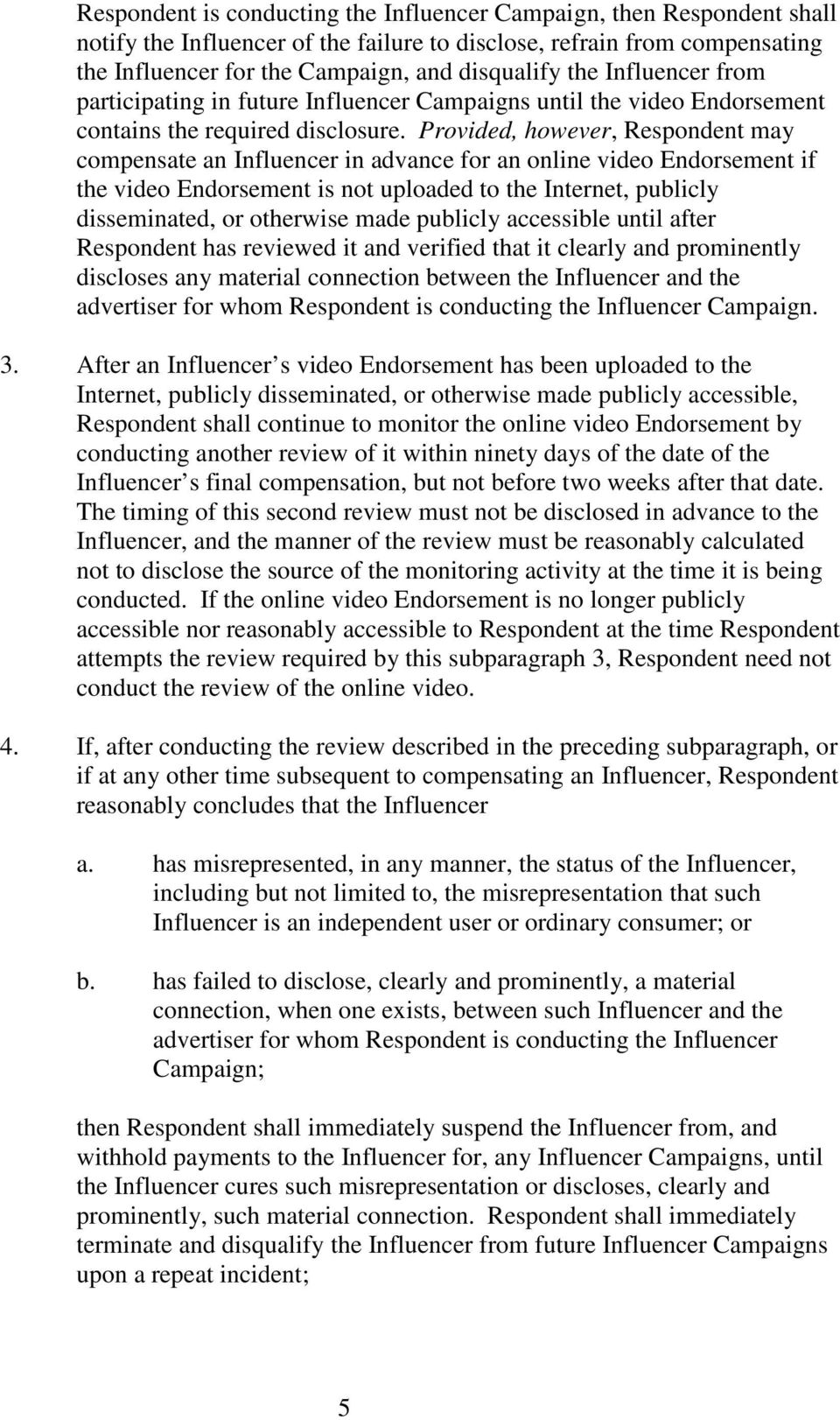 Provided, however, Respondent may compensate an Influencer in advance for an online video Endorsement if the video Endorsement is not uploaded to the Internet, publicly disseminated, or otherwise