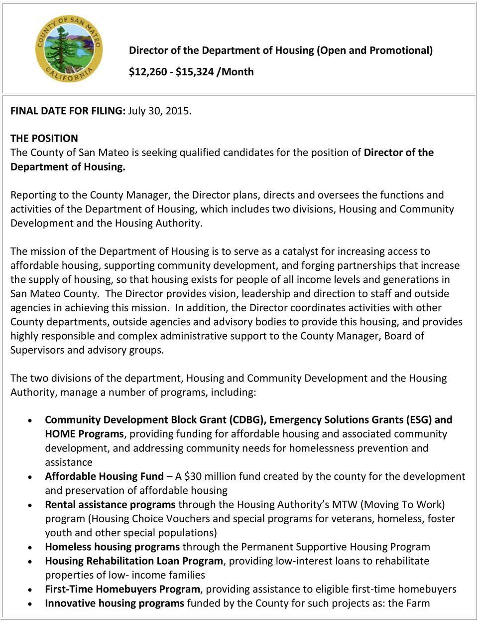 Reporting to the County Manager, the Director plans, directs and oversees the functions and activities of the Department of Housing, which includes two divisions, Housing and Community Development