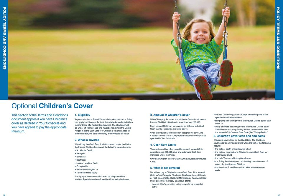 Eligibility Anyone who has a Sorted Personal Accident Insurance Policy can apply for this cover for their financially dependent children (and/or those of a Partner Life Insured).
