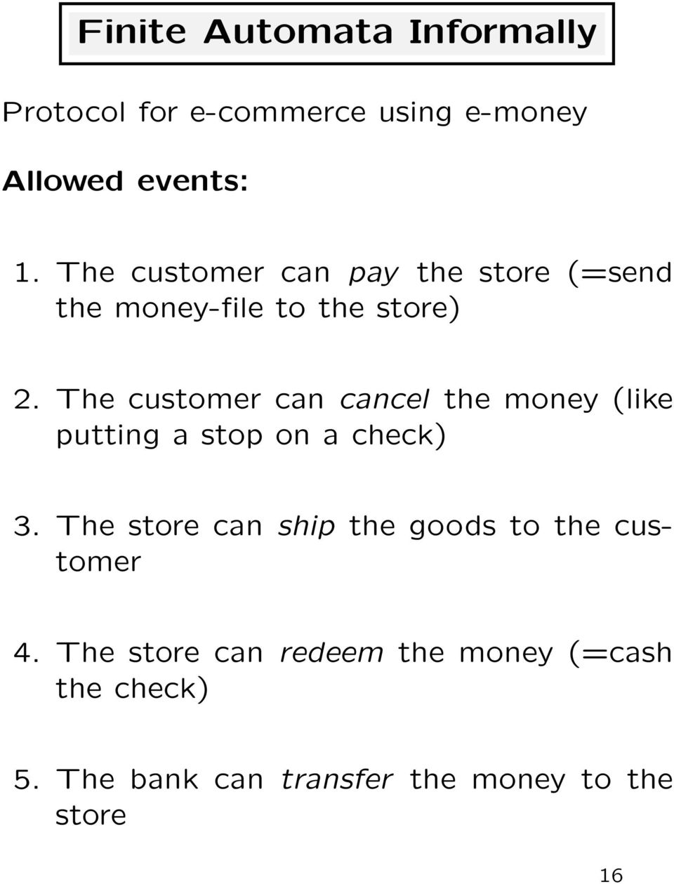 The customer can cancel the money (like putting a stop on a check) 3.
