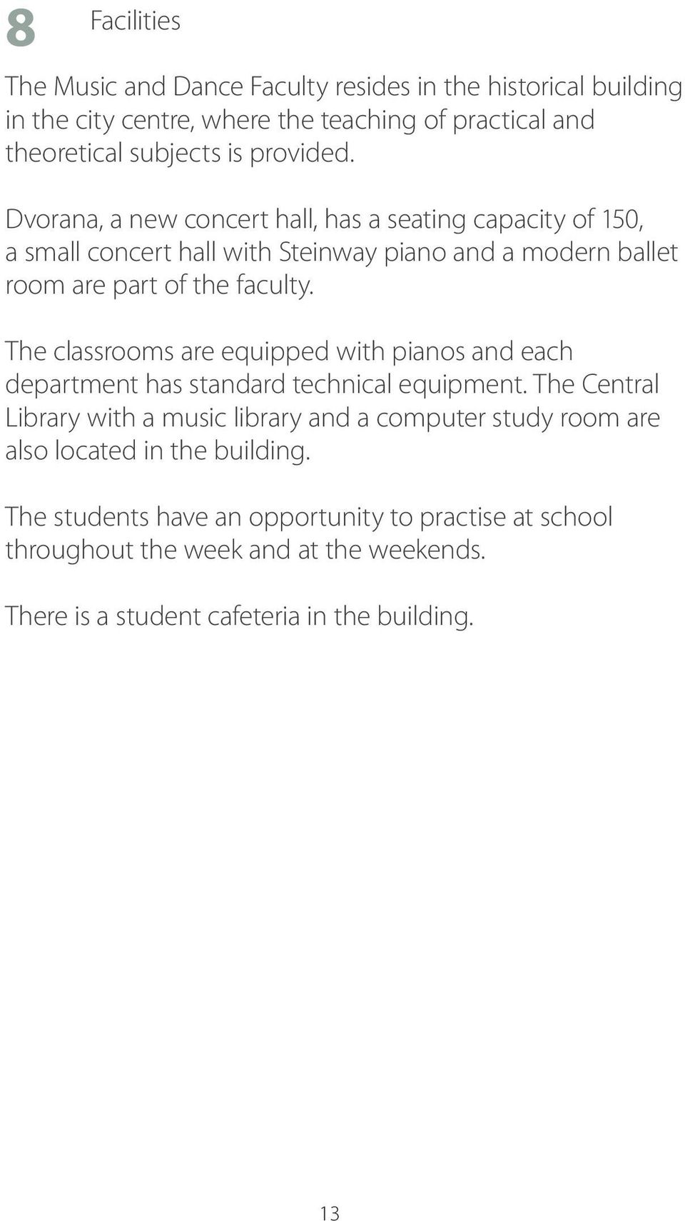 The classrooms are equipped with pianos and each department has standard technical equipment.