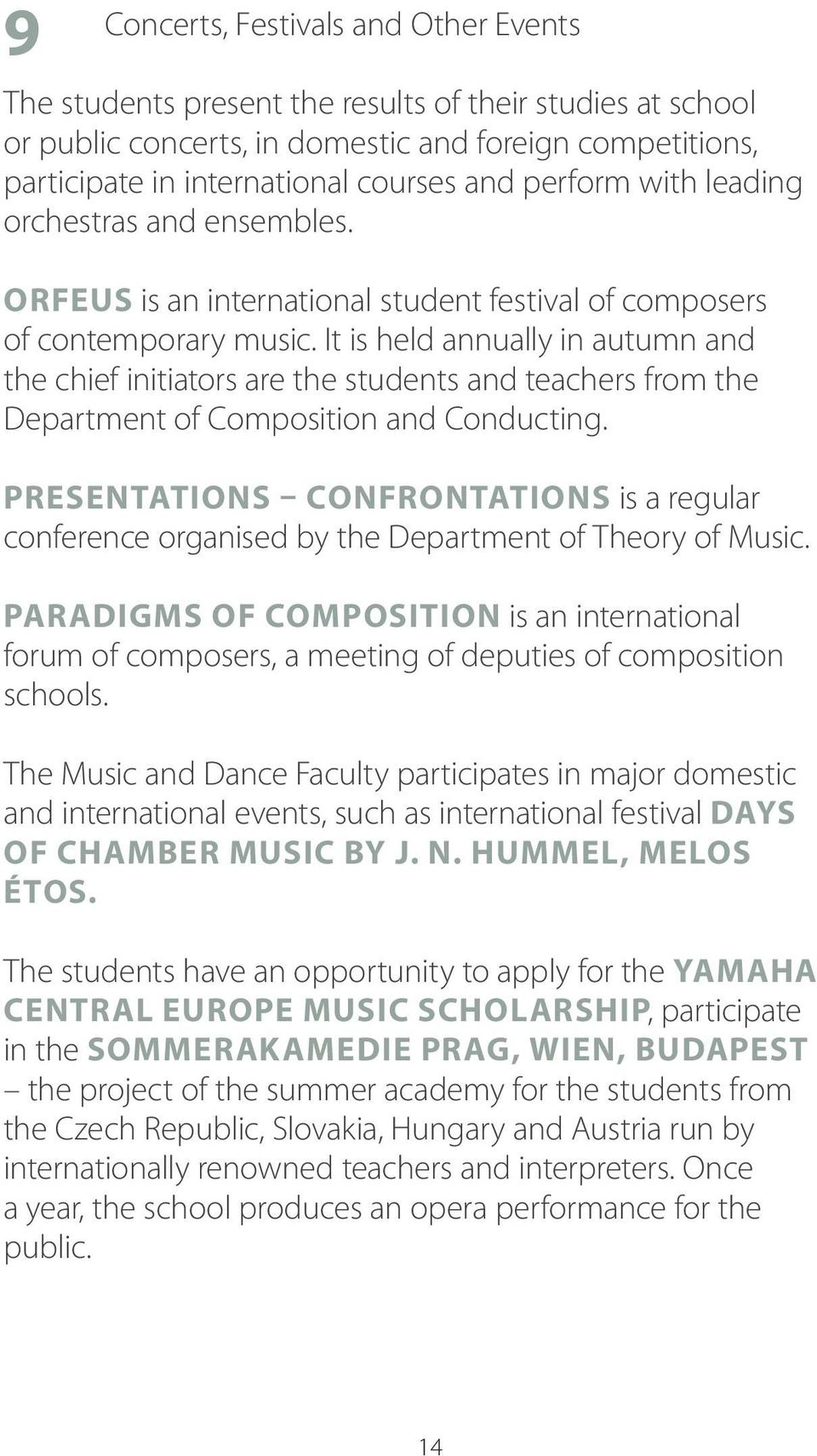 It is held annually in autumn and the chief initiators are the students and teachers from the Department of Composition and Conducting.