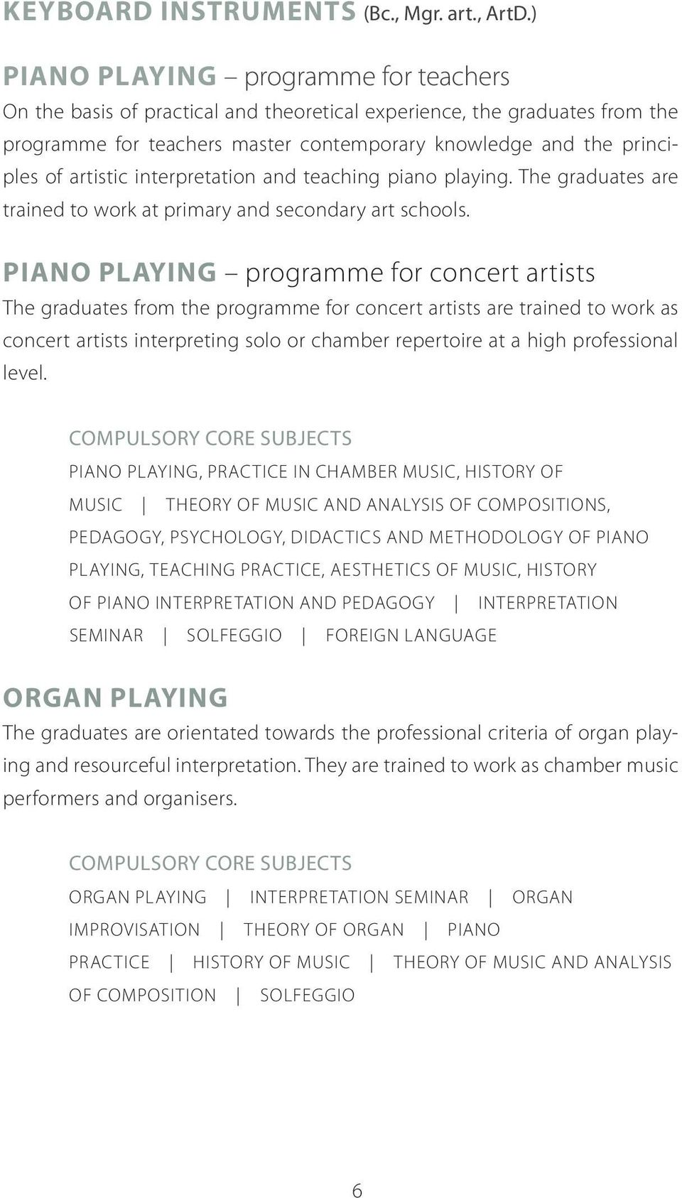 interpretation and teaching piano playing. The graduates are trained to work at primary and secondary art schools.