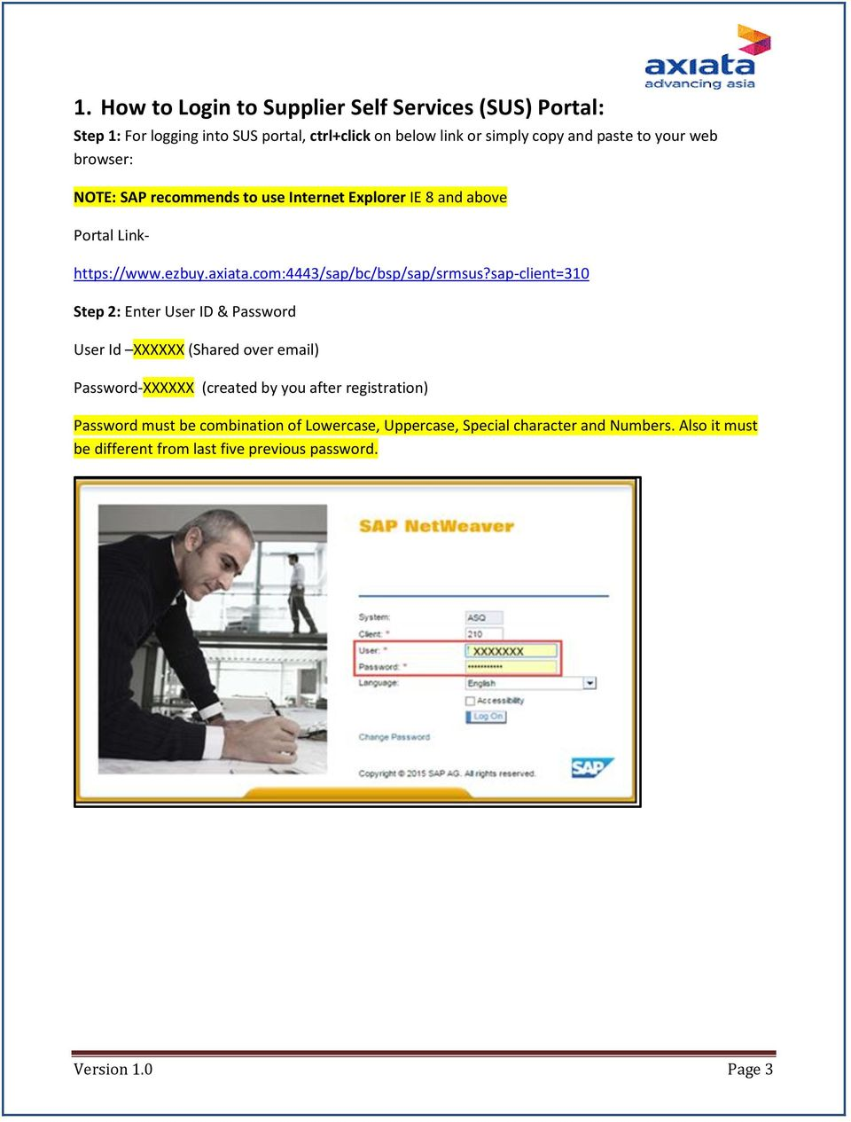 sap-client=310 Step 2: Enter User ID & Password User Id XXXXXX (Shared over email) Password-XXXXXX (created by you after registration) Password