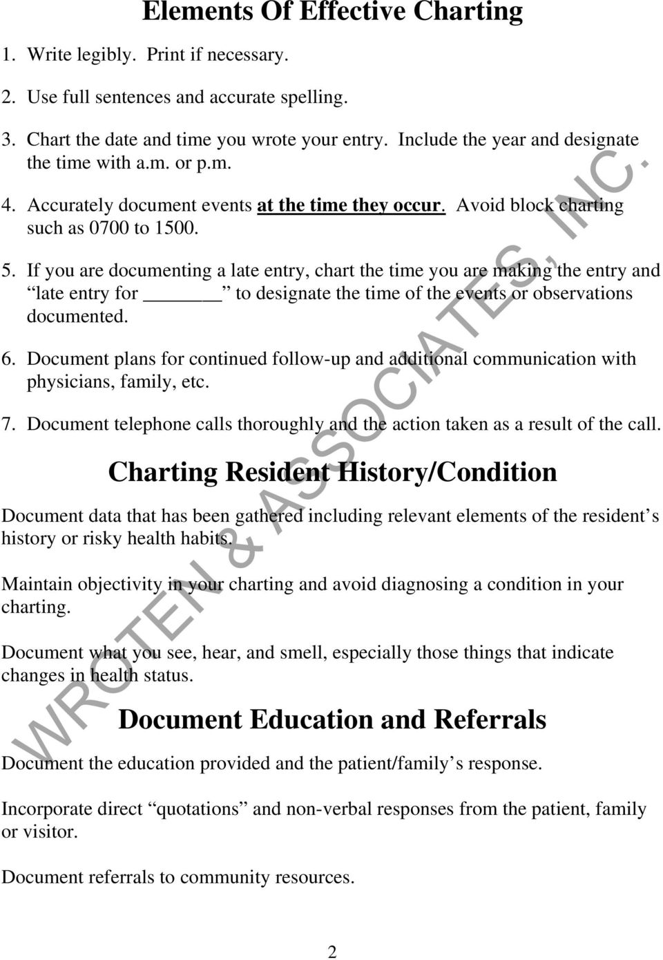 If you are documenting a late entry, chart the time you are making the entry and late entry for to designate the time of the events or observations documented. 6.