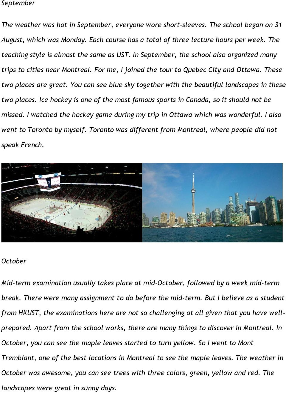 These two places are great. You can see blue sky together with the beautiful landscapes in these two places. Ice hockey is one of the most famous sports in Canada, so it should not be missed.