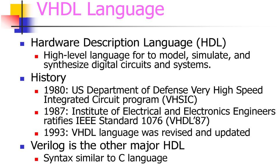 History 1980: US Department of Defense Very High Speed Integrated Circuit program (VHSIC) 1987: Institute