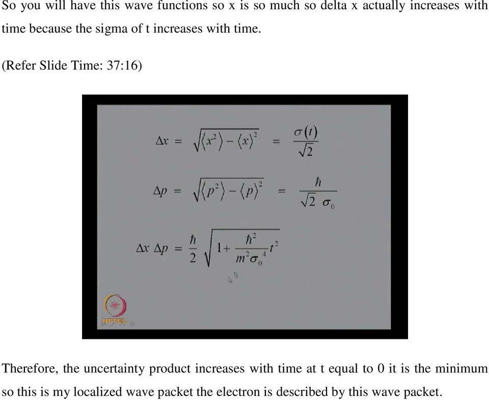 (Refer Slide Time: 37:16) Therefore, the uncertainty product increases with time at