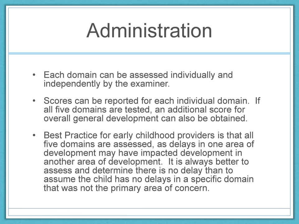 Best Practice for early childhood providers is that all five domains are assessed, as delays in one area of development may have impacted