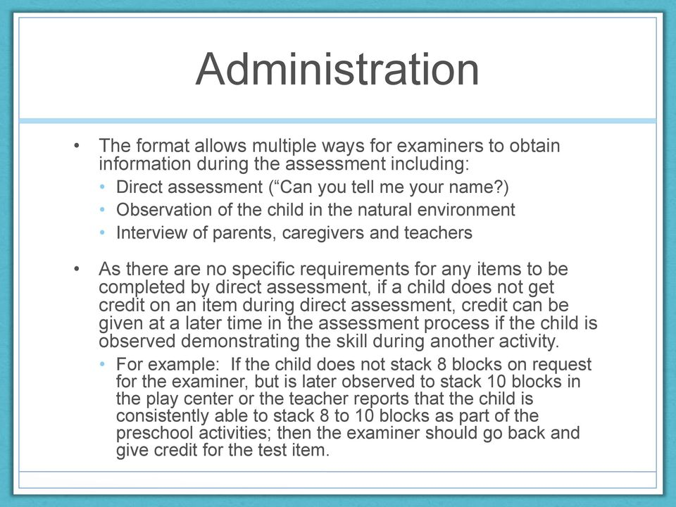 child does not get credit on an item during direct assessment, credit can be given at a later time in the assessment process if the child is observed demonstrating the skill during another activity.