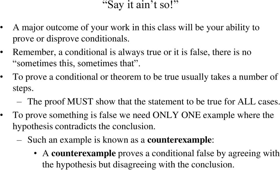 To prove a conditional or theorem to be true usually takes a number of steps. The proof MUST show that the statement to be true for ALL cases.