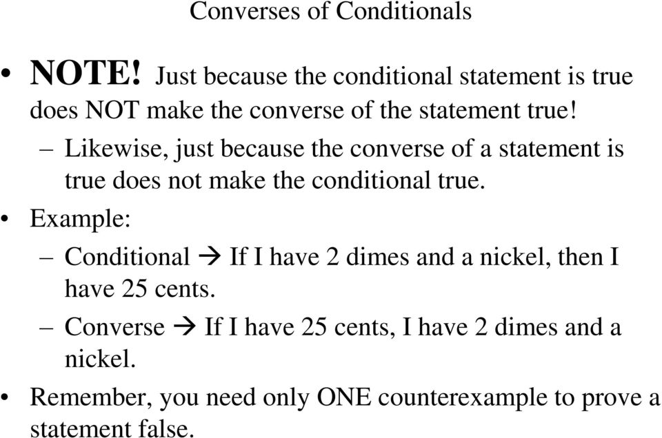 Likewise, just because the converse of a statement is true does not make the conditional true.