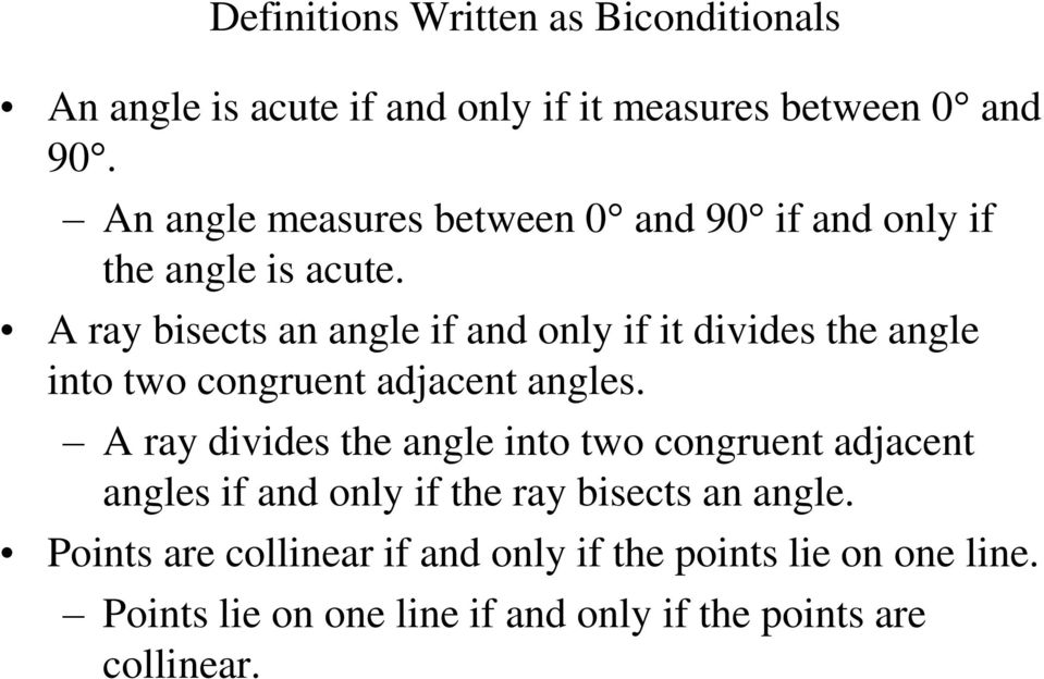 A ray bisects an angle if and only if it divides the angle into two congruent adjacent angles.