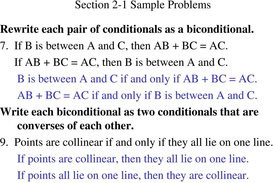 AB + BC = AC if and only if B is between A and C. Write each biconditional as two conditionals that are converses of each other. 9.