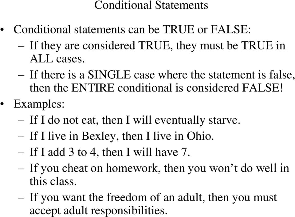 Examples: If I do not eat, then I will eventually starve. If I live in Bexley, then I live in Ohio.