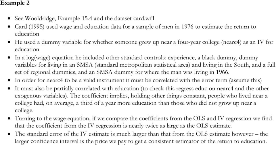 an IV for education In a log(wage) equation he included other standard controls: experience, a black dummy, dummy variables for living in an SMSA (standard metropolitan statistical area) and living