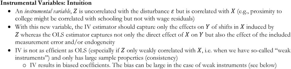 induced by whereas the OLS estimator captures not only the direct effect of on but also the effect of the included measurement error and/or endogeneity IV is not as efficient as OLS