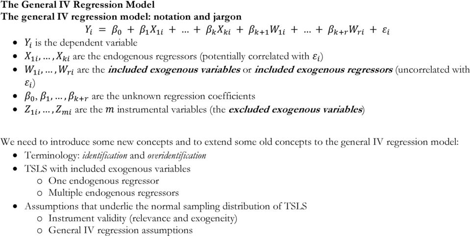introduce some new concepts and to extend some old concepts to the general IV regression model: Terminology: identification and overidentification TSLS with included exogenous variables o One