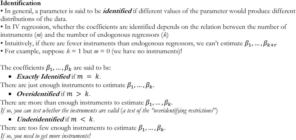 instruments than endogenous regressors, we can t estimate,, For example, suppose k = 1 but m = 0 (we have no instruments)! The coefficients,, are said to be: Exactly Identified if.