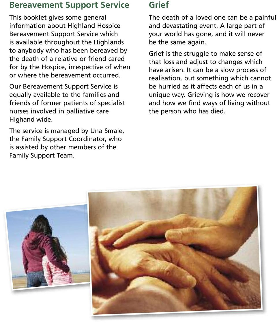 Our Bereavement Support Service is equally available to the families and friends of former patients of specialist nurses involved in palliative care Highand wide.