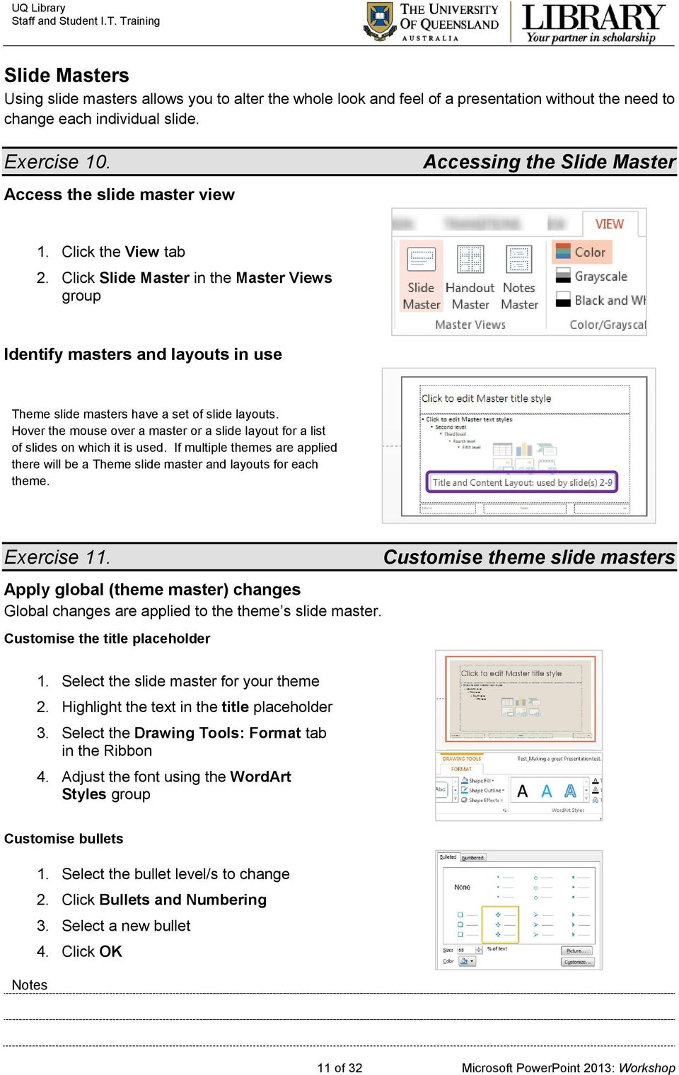 Click Slide Master in the Master Views group Identify masters and layouts in use Theme slide masters have a set of slide layouts.
