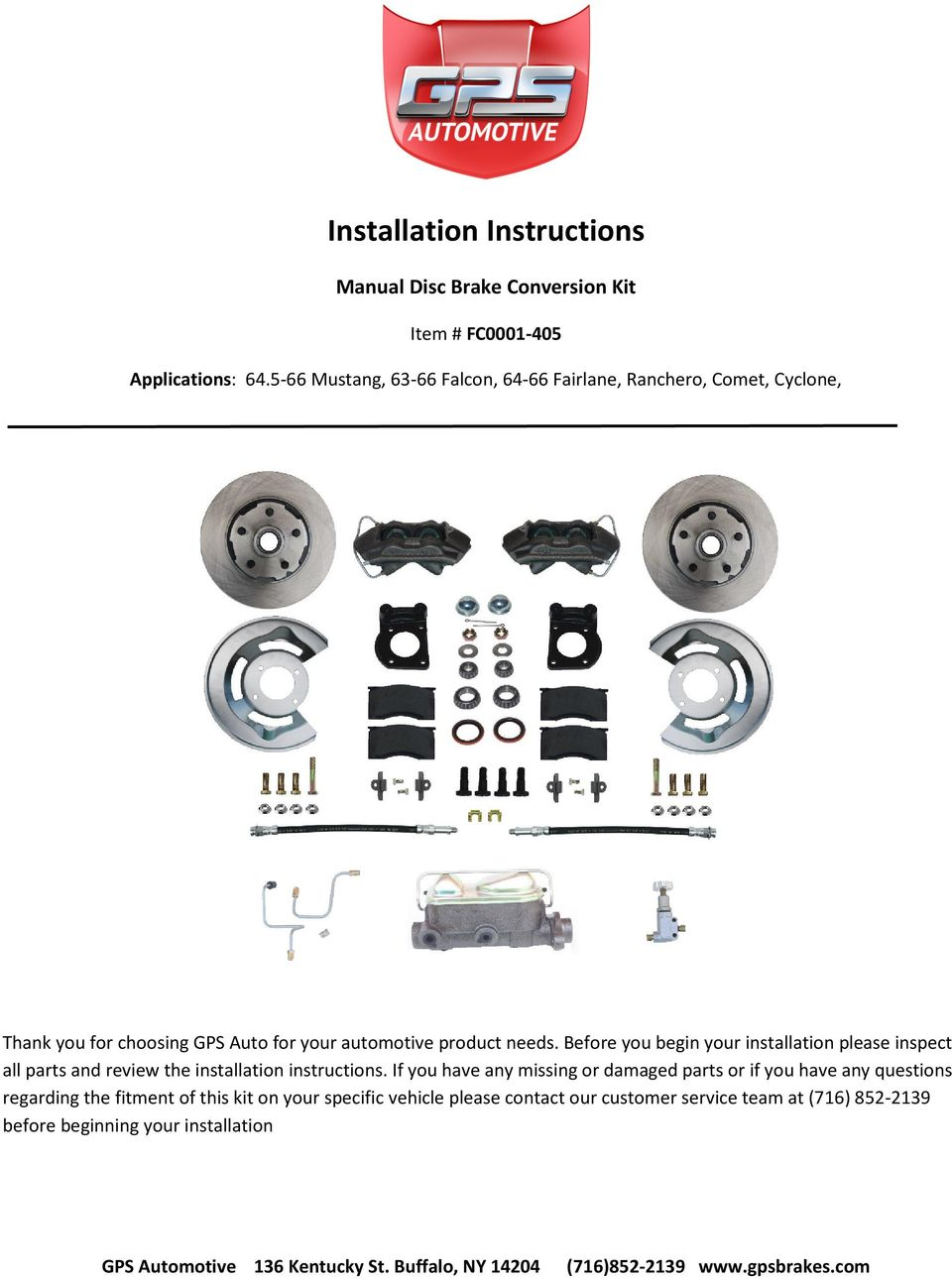 Before you begin your installation please inspect all parts and review the installation instructions.