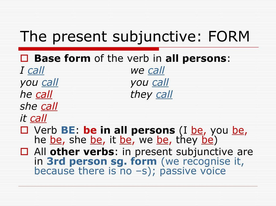be, you be, he be, she be, it be, we be, they be) All other verbs: in present