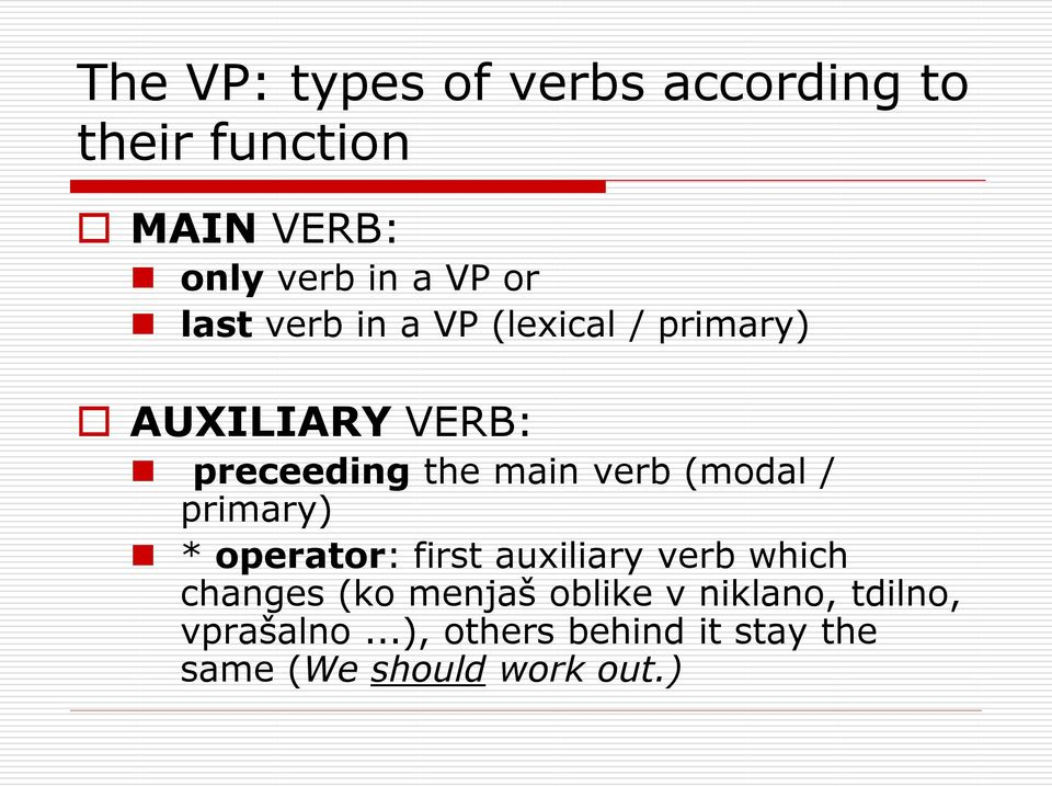(modal / primary) * operator: first auxiliary verb which changes (ko menjaš oblike