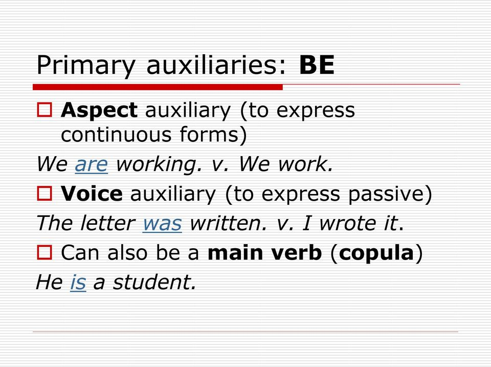 Voice auxiliary (to express passive) The letter was