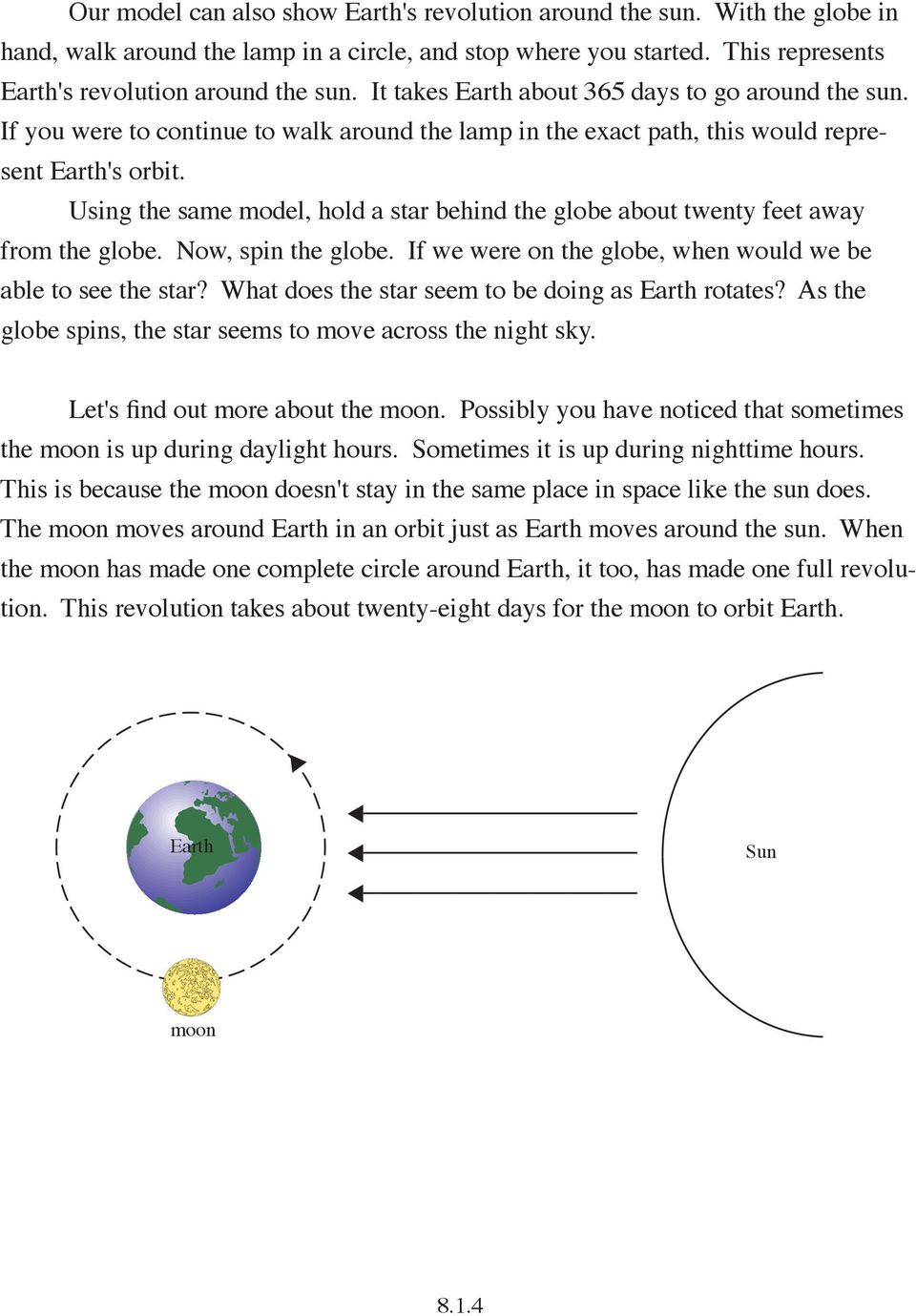 Using the same model, hold a star behind the globe about twenty feet away from the globe. Now, spin the globe. If we were on the globe, when would we be able to see the star?