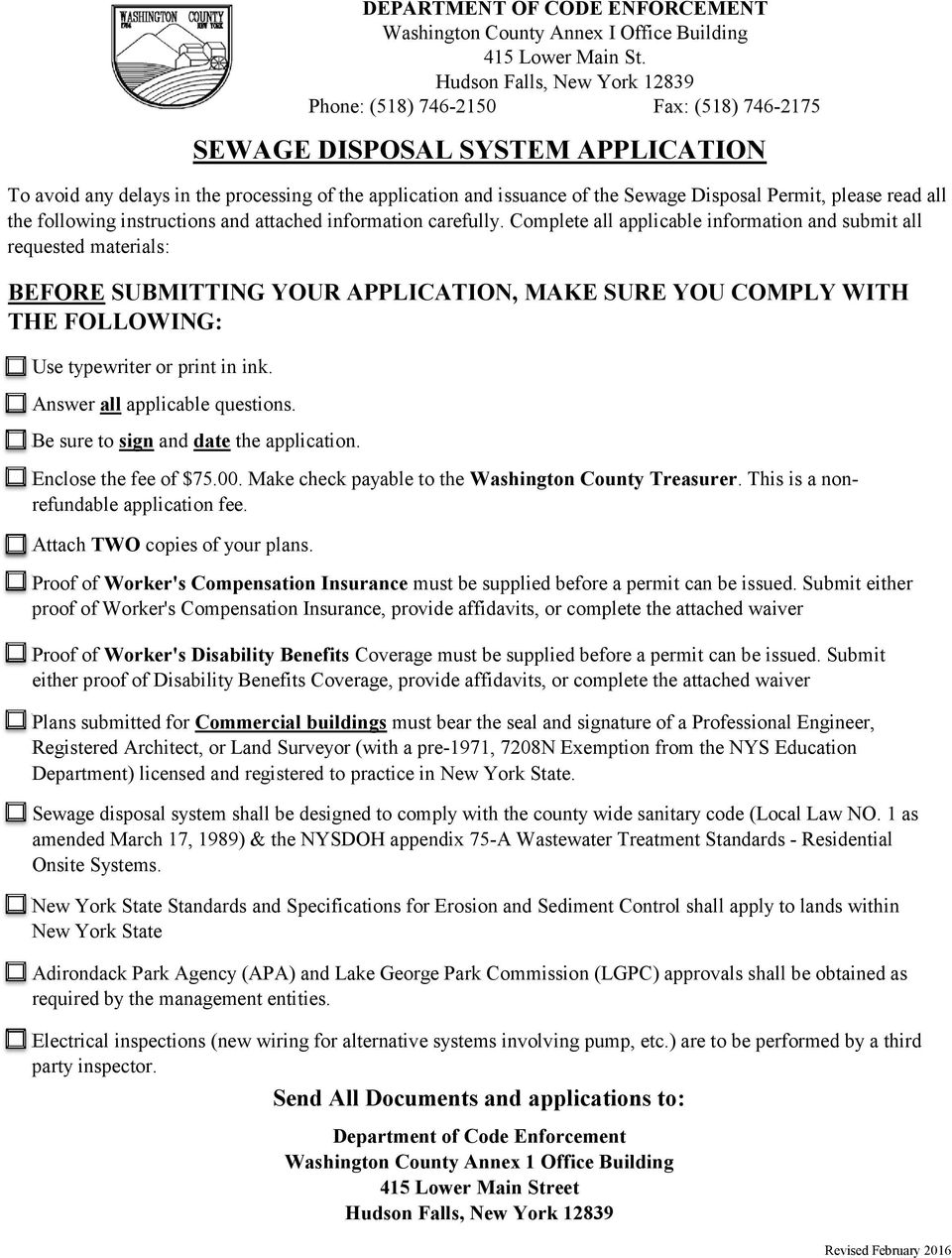 Answer all applicable questions. Be sure to sign and date the application. Attach TWO copies of your plans. DEPARTMENT OF CODE ENFORCEMENT SEWAGE DISPOSAL SYSTEM APPLICATION Enclose the fee of $75.00.