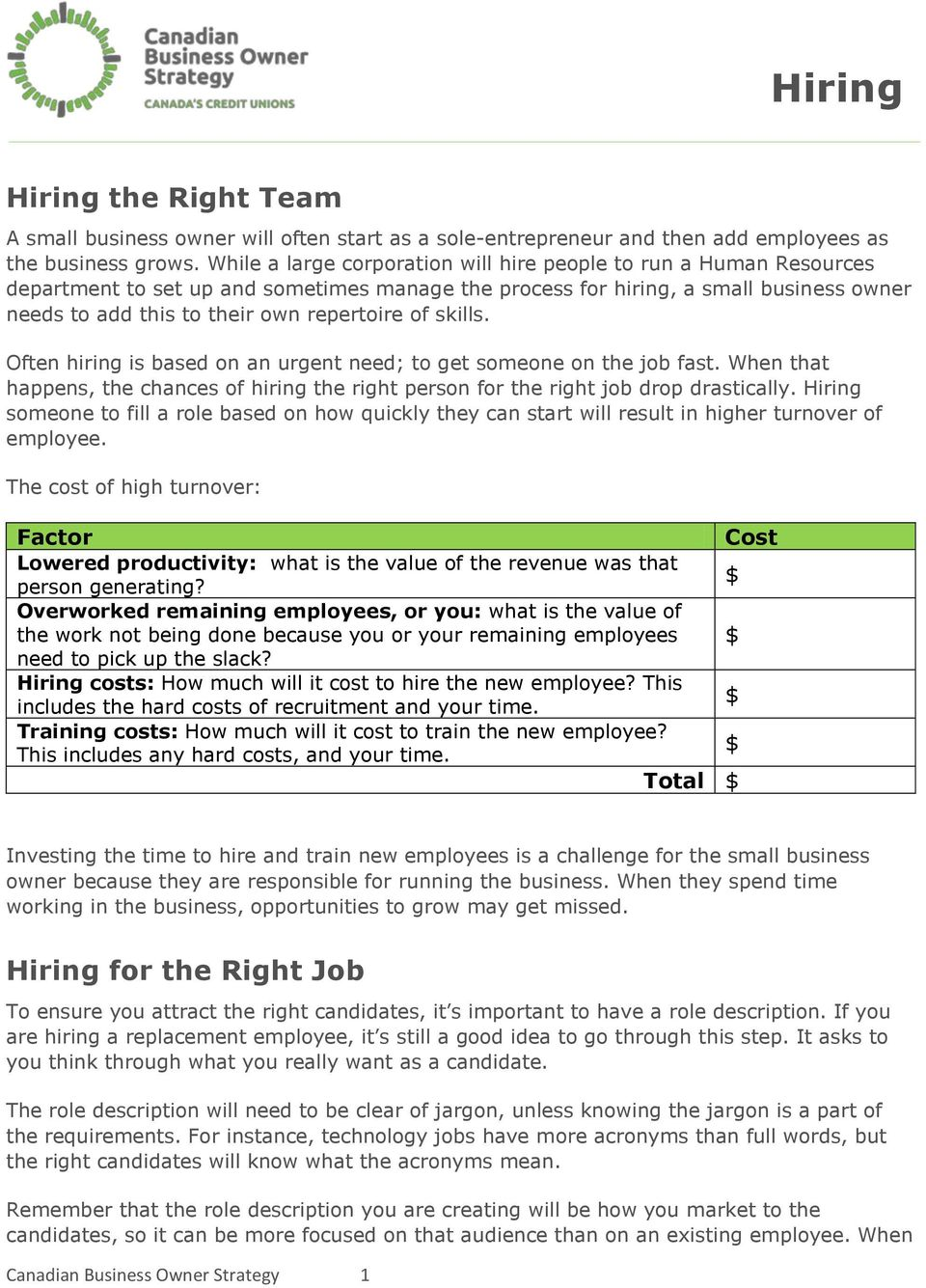 of skills. Often hiring is based on an urgent need; to get someone on the job fast. When that happens, the chances of hiring the right person for the right job drop drastically.