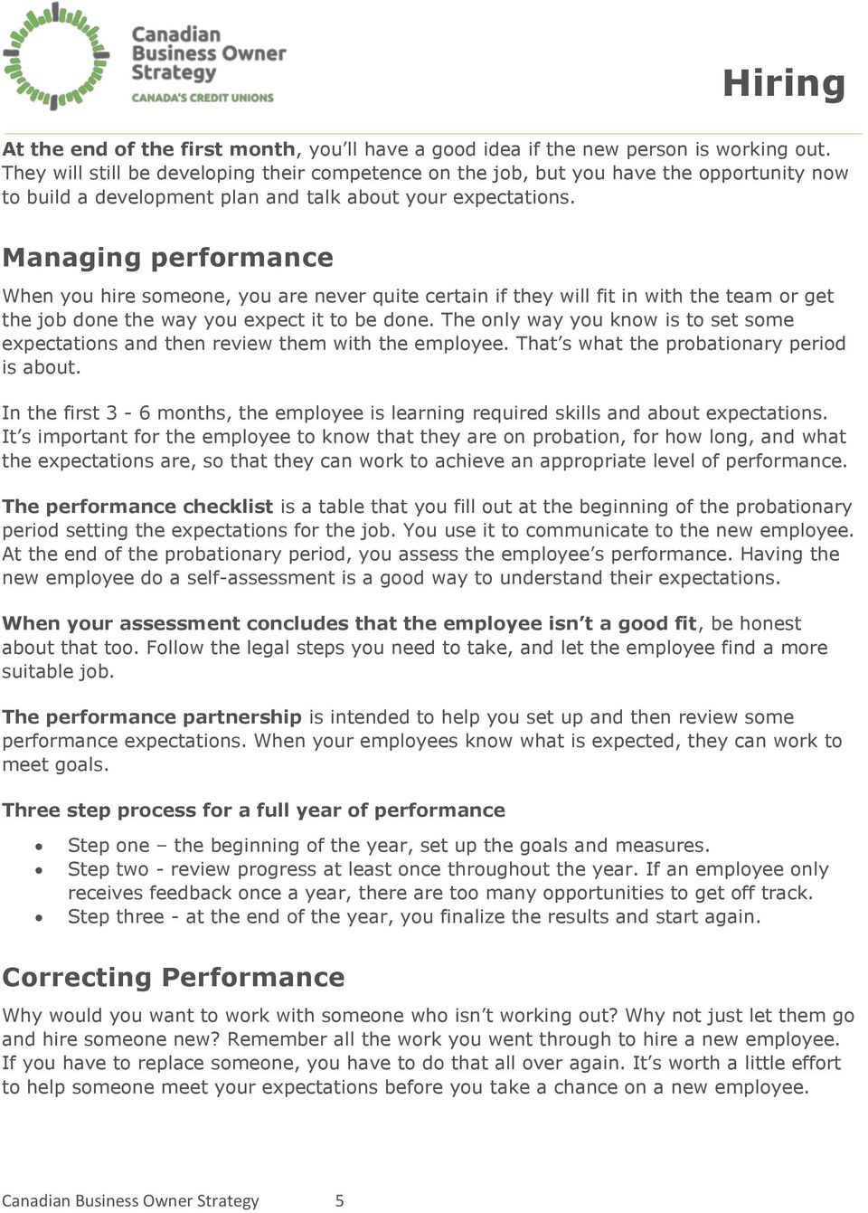 Managing performance When you hire someone, you are never quite certain if they will fit in with the team or get the job done the way you expect it to be done.
