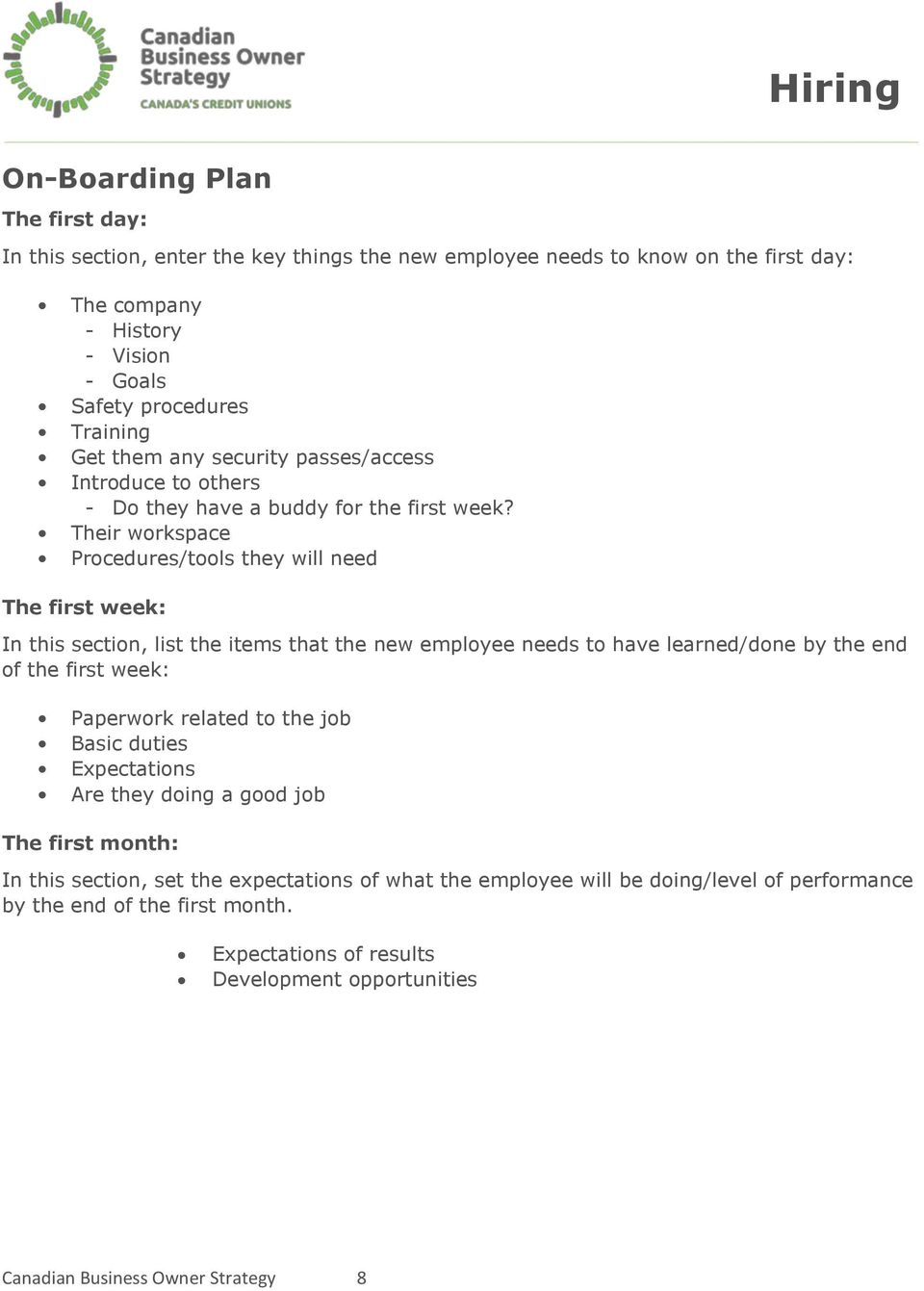 Their workspace Procedures/tools they will need The first week: In this section, list the items that the new employee needs to have learned/done by the end of the first week: Paperwork