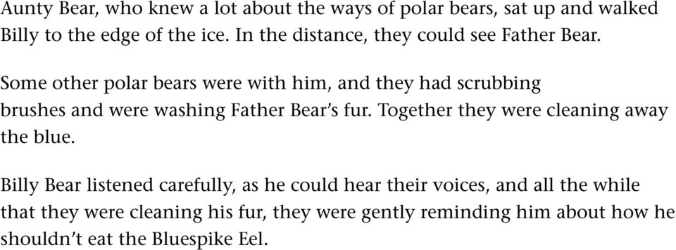 Some other polar bears were with him, and they had scrubbing brushes and were washing Father Bear s fur.