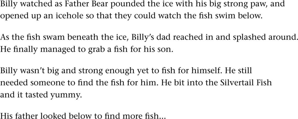 He finally managed to grab a fish for his son. Billy wasn t big and strong enough yet to fish for himself.