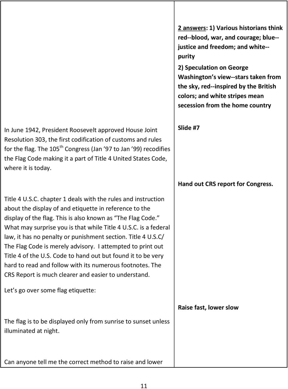 the flag. The 105 th Congress (Jan 97 to Jan 99) recodifies the Flag Code making it a part of Title 4 United States Code, where it is today. Slide #7 Hand out CRS report for Congress. Title 4 U.S.C. chapter 1 deals with the rules and instruction about the display of and etiquette in reference to the display of the flag.