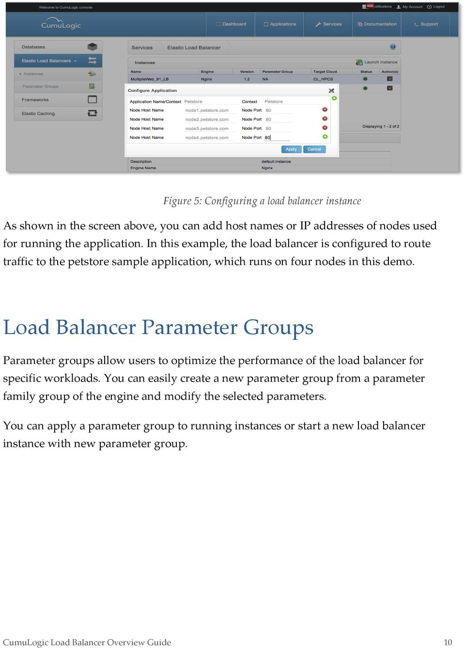 Load Balancer Parameter Groups Parameter groups allow users to optimize the performance of the load balancer for specific workloads.