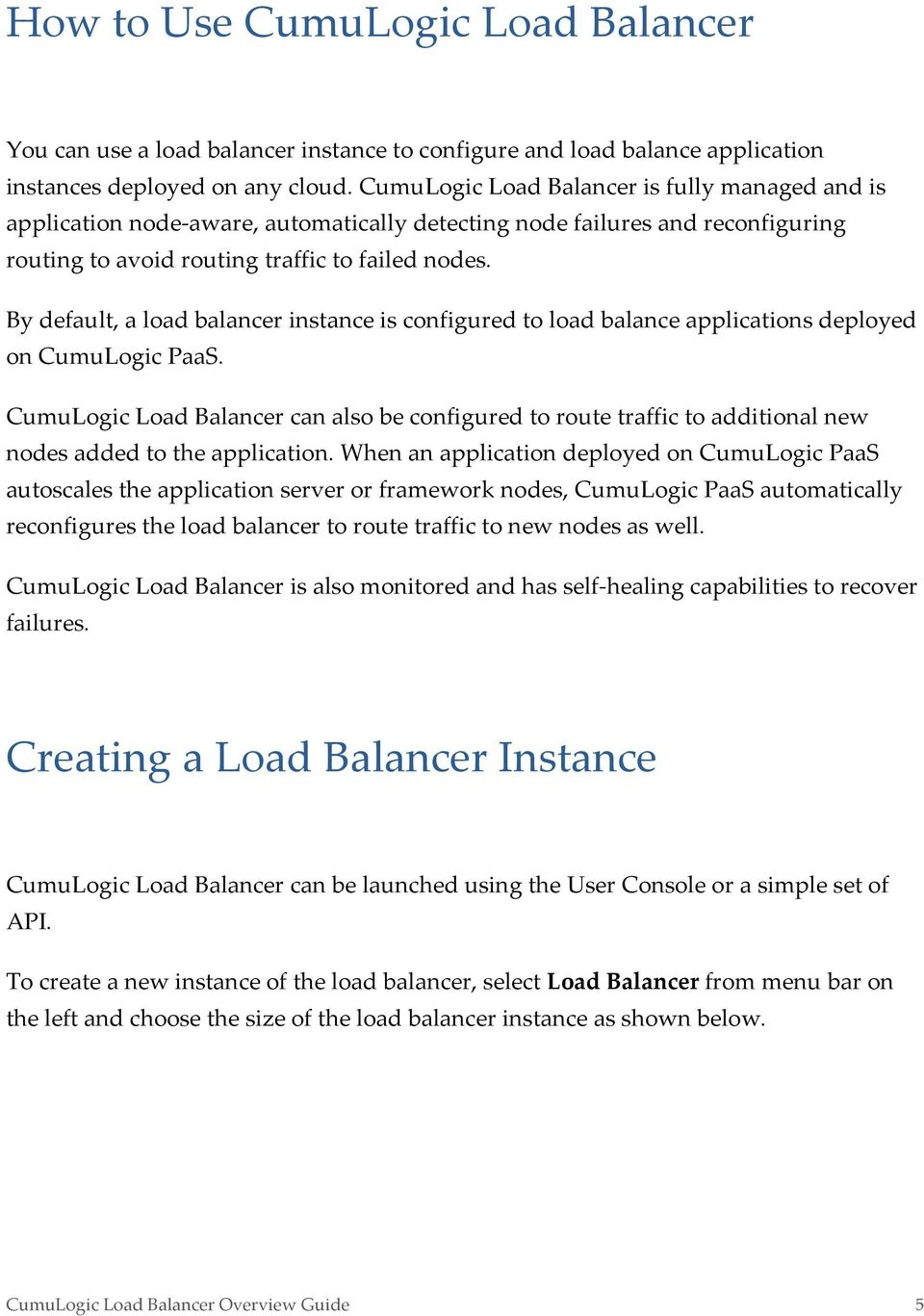 By default, a load balancer instance is configured to load balance applications deployed on CumuLogic PaaS.