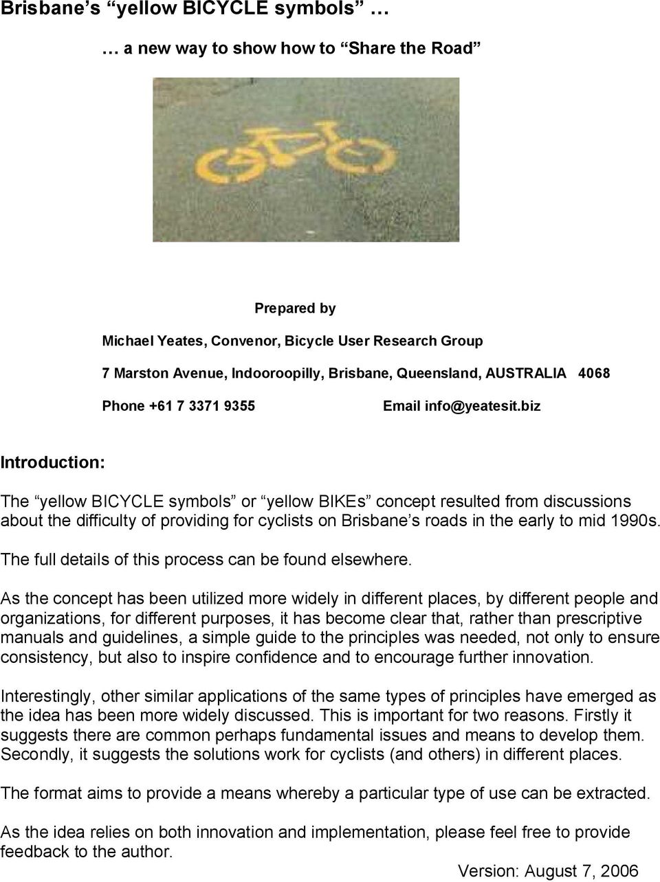biz Introduction: The yellow BICYCLE symbols or yellow BIKEs concept resulted from discussions about the difficulty of providing for cyclists on Brisbane s roads in the early to mid 1990s.