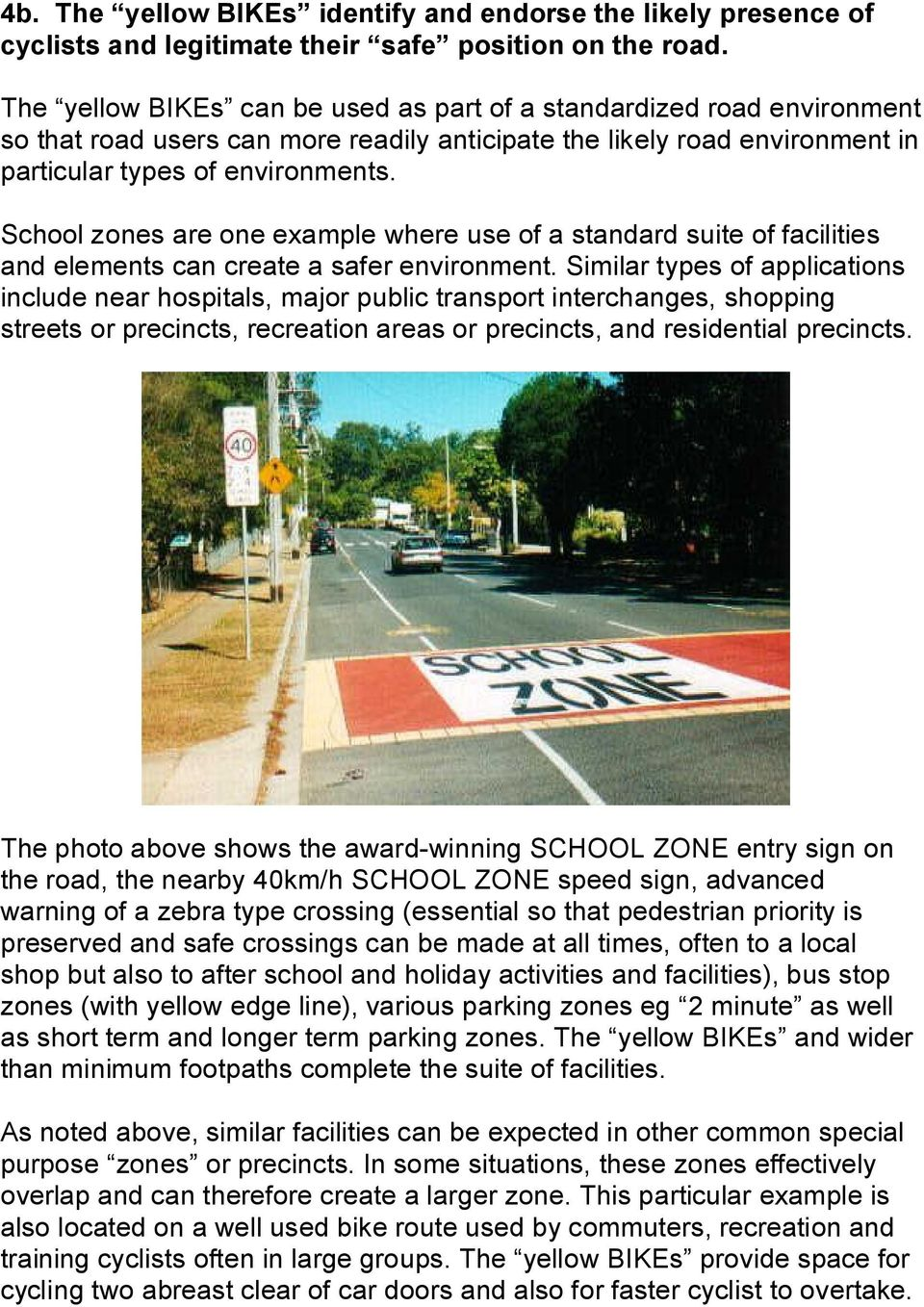 School zones are one example where use of a standard suite of facilities and elements can create a safer environment.