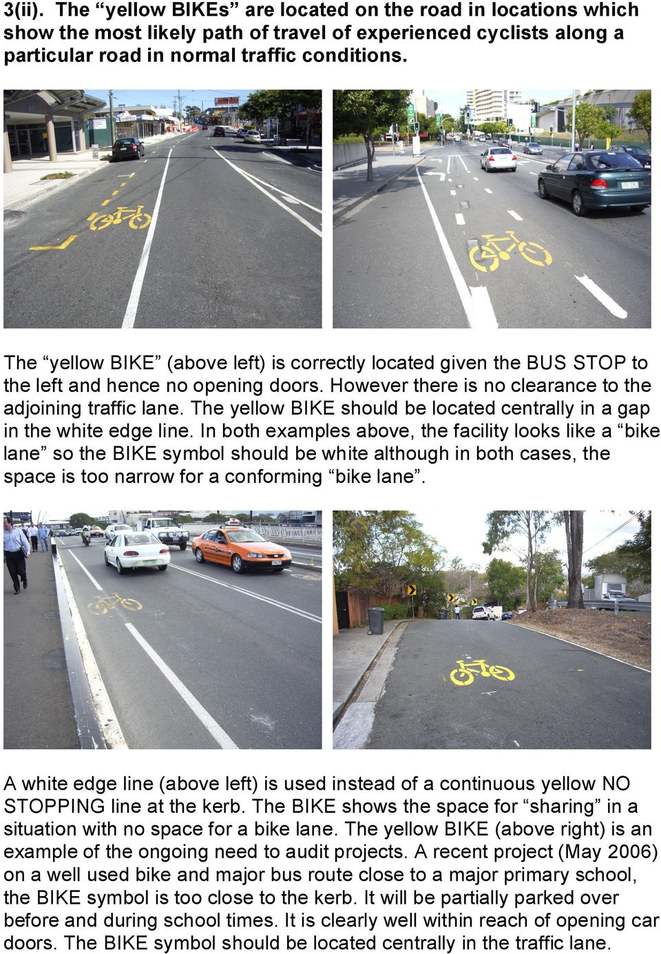 The yellow BIKE should be located centrally in a gap in the white edge line.