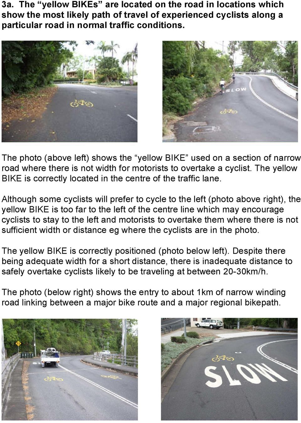 The yellow BIKE is correctly located in the centre of the traffic lane.