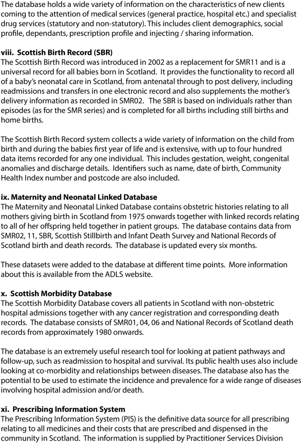 Scottish Birth Record (SBR) The Scottish Birth Record was introduced in 2002 as a replacement for SMR11 and is a universal record for all babies born in Scotland.
